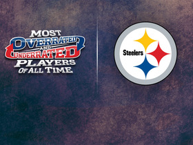 Watch: Pittsburgh Steelers: Most underrated/overrated players of all-time