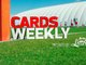 Watch: Cards Weekly - Problems Identified