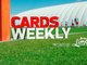 Watch: Cards Weekly - Staying Prepared