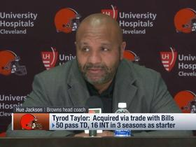 Hue Jackson explains why the Browns pursued Tyrod Taylor